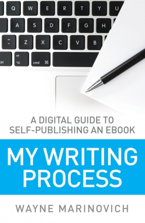 """My Writing Process - Wayne Marinovich Books"""